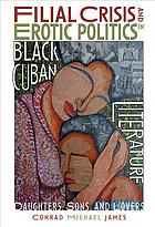 Filial crisis and erotic politics in Black Cuban literature book cover