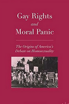 Gay rights and moral panic : the origins of America's debate on homosexuality book cover